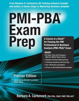 Coperta PMI-PBA® Exam Prep, Premier Edition, Barbara A. Carkenord – manualul tău de analiză de business!
